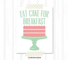 Eat+Cake+for+Breakfast++kitchen+typography+print+by+EatSayLove,+$18.00