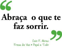 """Hug what makes you smile"" ~Caio F. Abreu"