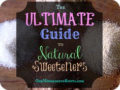 The ULTIMATE Guide to Natural Sweeteners | Our Nourishing Roots