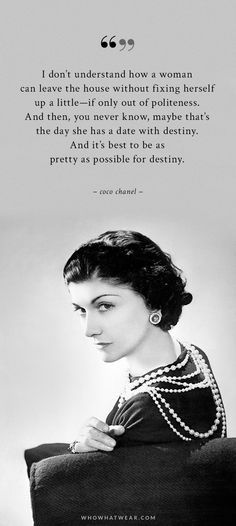 Fix yourself up a little- if only out of politeness! Coco Chanel Dresses