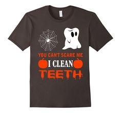 Amazon.com: You Can't Scare Me I Clean Teeth Dental Assistant T-Shirt: Clothing