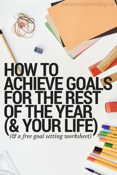 How to Achieve Goals for the Rest of the Year (and the Rest of Your Life) - Tips for being successful with school, college, work, and anything else you are a part of.