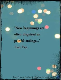 New beginnings are often disguised as painful endings..