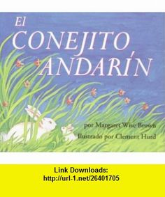 The Runaway Bunny (Spanish edition) El conejito andarin (9780060776947) Margaret Wise Brown, Clement Hurd , ISBN-10: 0060776943  , ISBN-13: 978-0060776947 ,  , tutorials , pdf , ebook , torrent , downloads , rapidshare , filesonic , hotfile , megaupload , fileserve