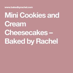 Mini Cookies and Cream Cheesecakes – Baked by Rachel