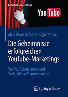Die Geheimnisse erfolgreichen YouTube-Marketings: Von YouTubern lernen und Social Media Chancen nutzen (Geheimnisse des Erfolgs) von [Opresnik, Yilmaz]