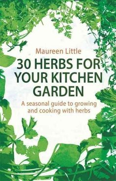 30 Herbs for Your Kitchen Garden: A Seasonal Guide to Growing and Cooking With Herbs (Paperback) | Overstock.com Shopping - The Best Deals on General Gardening