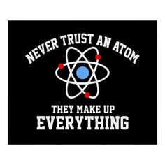 Never Trust an Atom Print.  $18.40  (A cool poster for the science nerd's bedroom or dorm room or classroom)