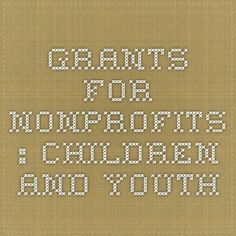 Grants for Nonprofits : Children and Youth LIST