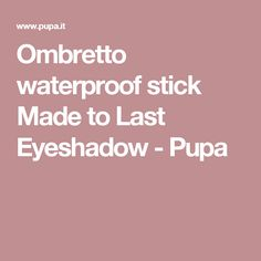 Ombretto waterproof stick Made to Last Eyeshadow - Pupa