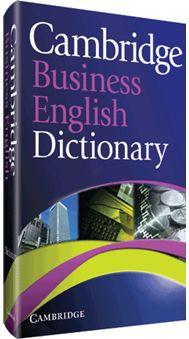 Cambridge business English dictionary. -- 1st ed. -- Cambridge : Cambridge University Press, 2011 en http://absysnet.bbtk.ull.es/cgi-bin/abnetopac?TITN=530342