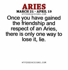 Once you have gained the friendship & respect of an Aries, there is only one way to lose it, lie. Aries Zodiac Facts, Aries Quotes, Aries Horoscope, Horoscope Memes, Aries Astrology, Aries Sign, Best Zodiac Sign, Zodiac Star Signs, Words Quotes