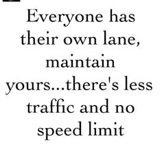 """Sometimes we all need this -""""Stay in your own lane"""" one of my favorite quotes"""