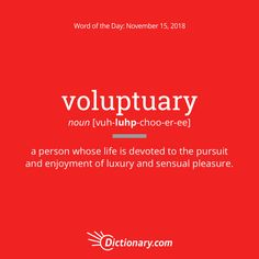 Dictionary.com's Word of the Day - voluptuary - a person whose life is devoted to the pursuit and enjoyment of luxury and sensual pleasure.
