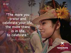 """""""Cuanto más celebres la vida, más cosas habrá que celebrar en ella."""" Oprah Winfrey, Tenerife, Islas Canarias // """"The more you praise and celebrate your life, the more there is in life to celebrate."""" Oprah Winfrey. Canary Islands // """"Je mehr ihr euer Leben lobt und feiert, desto mehr gibt es im Leben zu feiern."""" Oprah Winfrey. Teneriffa, Kanarische Inseln   #VisitTenerife Tenerife, Canary Islands, Oprah Winfrey, Culture, Activities, Celebrities, Frases, Tourism, Quotes"""