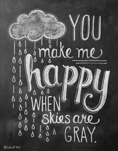 Chalkboard quote ~ you make me happy when skies are gray