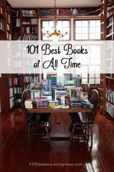 The Best Books of All Time from FHElessons.wordpress.com - I really like her list and her dining room made into a library :)
