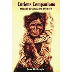 Curious Companions: Ireland to India by Bicycle (Paperback)  http://www.amazon.com/dp/8188878049/?tag=gatewaylapt0f-20  8188878049