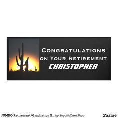 """JUMBO Retirement/Graduation Banner, Saguaro Banner - What a beautiful personalized graduation, retirement, new job, or promotion banner. On the left, our colorful photo """"Saguaro with Sun Star."""" Original photograph by Alan Socolik. It's EASY to MODIFY up to 3 lines of personalized text. All Rights Reserved © 2016 Alan & Marcia Socolik. #zazzle"""