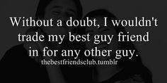 I love my guy best friend Best Friend Quotes For Guys, Guy Best Friend, I Love My Friends, Guy Friends, Bff Quotes, Quotes To Live By, Love Quotes, Best Friends, Funny Quotes