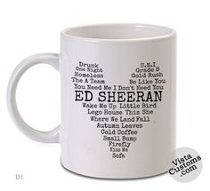 Ed Sheeran LOve Quotes, Coffee mug coffee, Mug tea, Design for mug, Ceramic, Awesome, Good, Amazing