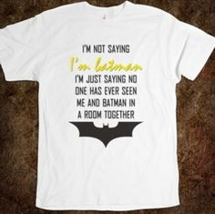 Batman. I would SO wear this shirt all the time!