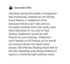 Well he did throw stuff at death eaters during the battle Awww i love peeves and hogwarts isnt hogwarts without him Excuse Harry James Potter, Harry Potter Universal, Harry Potter Fandom, Harry Potter World, Harry Potter Memes, Drarry, Dramione, Book Tv, Voldemort