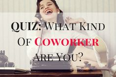 Personality Quiz: What Type Of Coworker Are You?