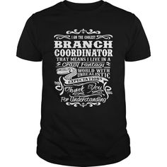 I Am A Branch Coordinator That Means I Live In A Crazy Fantasy T-Shirt, Hoodie Branch Coordinator