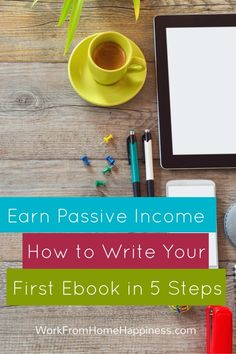 Learn how to write your first Ebook in 5 steps and start earning passive income!