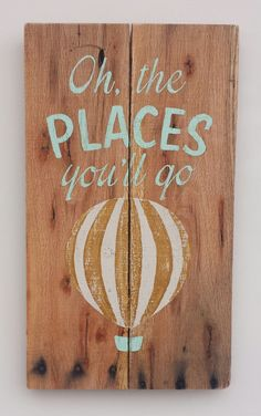 Oh The Places You'll Go sign. Dr Seuss by ThePaintedLadiesLoft