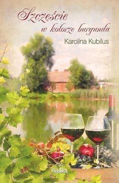 SZCZĘŚCIE W KOLORZE BURGUNDA Karolina Kubilus KSIĘGARNIA INTERNETOWA AURELUS