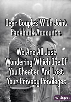Ha!! Or when your significant other won't allow you to have a Facebook but they can have one...