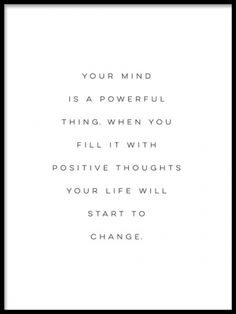 An art poster with an inspirational quote, Your mind is a powerful thing. When you fill it with positive thoughts your life will start to change.  This print is motivational  and will give your home a nice feeling! Desenio.co.uk