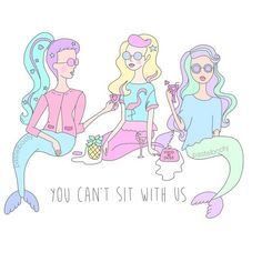 You can't sit with us - mean mermaids ~ tumblr transparents and layovers Credits : pastelbooty | instagram