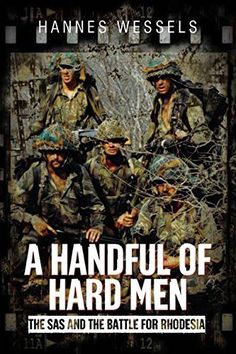 "Read ""A Handful of Hard Men The SAS and the Battle for Rhodesia"" by Hannes Wessels available from Rakuten Kobo. A biography of a Special Forces soldier who battled the forces of Mugabe and Nkomo, earning a reputation as a military m. Good Books, Books To Read, North African Campaign, Military Special Forces, Military Service, Hard Men, All Nature, The Spectator, Military History"