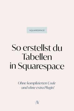 Squarespace Tutorial für Tabellen: Mit dieser Anleitung baust du kinderleicht Tabellen auf deiner Website ein. Mit diesen Squarespace Tipps ist das Webdesign deiner Squarespace Seite so einfach! Anleitung zum Tabellen einbauen ohne Code und ohne Plugin inklusive. Squarespace ist eben die beste Wahl für deinen Blog oder Online Business!