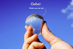 "Ooho is an inexpensive, biodegradable ""water bottle"" that's paving the way for the future of hydration.  The orb is created by taking a frozen ball of water and then encapsulating it in layers of membrane made of calcium chloride, and then brown algae. The process is a riff on a culinary technique called spherification, which is appropriate since the gelatinous coating is edible. Fruits and vegetables aren't the only way to eat your water anymore."