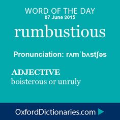 rumbustious (adjective): Boisterous or unruly. Word of the Day for 7 June 2015. #WOTD #WordoftheDay #rumbustious