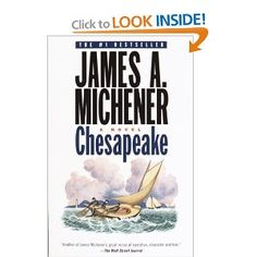 "Finished ""Chesapeake"" and it didn't disappoint me!  A great historical novel from 1583 to 1978, about the development of the Chesapeake Bay area on the east coast.  I love Michener's novels!"