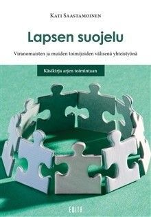Lapsen suojelu : viranomaisten ja muiden toimijoiden välisenä yhteistyönä : käsikirja arjen toimintaan / Kati Saastamoinen.