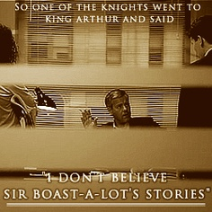 """""""So one of the knights went to King Arthur and said, 'I don't believe Sir Boast-A-Lot's stories'"""""""