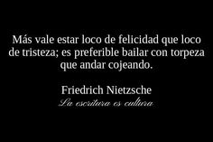It is better to be crazy from happiness than from sadness. It is preferable to dance clumsily than to limp around. Nietzsche Frases, Friedrich Nietzsche, Motivational Quotes For Life, True Quotes, Quotes Quotes, Cool Words, Wise Words, Favorite Quotes, Best Quotes