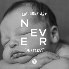 """Children are NEVER """"mistakes."""" End abortion -- I cannot ever think highly of the weak person who looks down on children or considers them a burden. Life Is A Gift, Love Life, Pro Life Quotes, Respect Life, Life Is Precious, Choose Life, Pro Choice, Quotes For Kids, Quotes Children"""