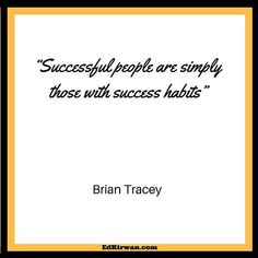Successful people are simply those with success habits