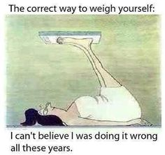 The Correct Way To Weigh Yourself funny quotes quote jokes lol funny quote funny quotes funny sayings joke humor You Funny, Haha Funny, Hilarious, Lol, Funny Stuff, Funny Humor, Your Smile, Make You Smile, Humor Grafico
