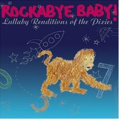 Rockabye Baby! Lullaby Renditions of The Pixies and loads of other bands - just lovely... (CD $15, less for a digital download)
