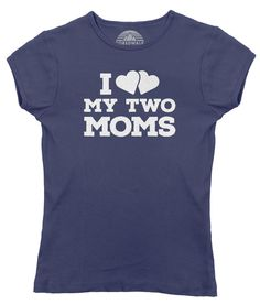 Women's I Love My Two Moms T-Shirt - Juniors Fit