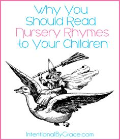 Why You Should Read Nursery Rhymes to Your Children | IntentionalByGrace.com