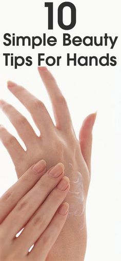 10 Simple Beauty Tips For Hands